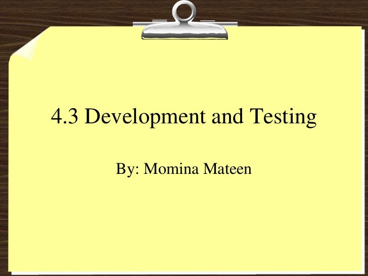 4.3 Development and Testing      By: Momina Mateen