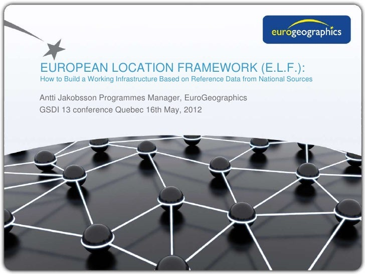 EUROPEAN LOCATION FRAMEWORK (E.L.F.):How to Build a Working Infrastructure Based on Reference Data from National SourcesAn...