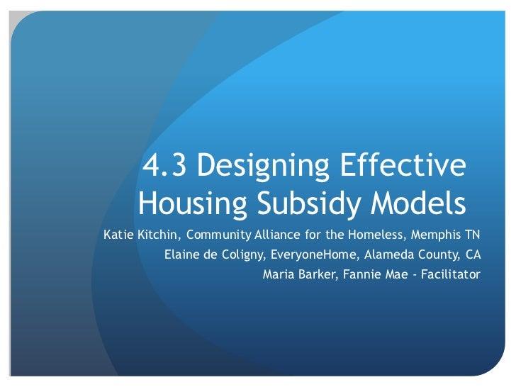 4.3 Designing Effective     Housing Subsidy ModelsKatie Kitchin, Community Alliance for the Homeless, Memphis TN         E...