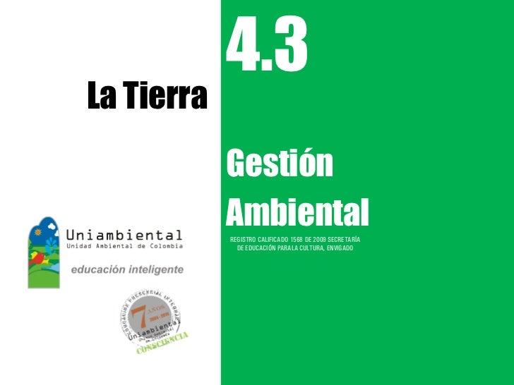 4.3La Tierra            Gestión            Ambiental            REGISTRO CALIFICADO 1568 DE 2009 SECRETARÍA              D...