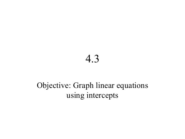 4.3 Objective: Graph linear equations using intercepts