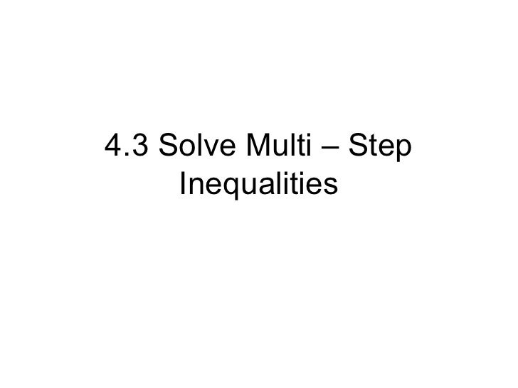 4.3 Solve Multi – Step     Inequalities