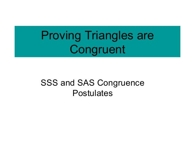 Proving Triangles are Congruent SSS and SAS Congruence Postulates