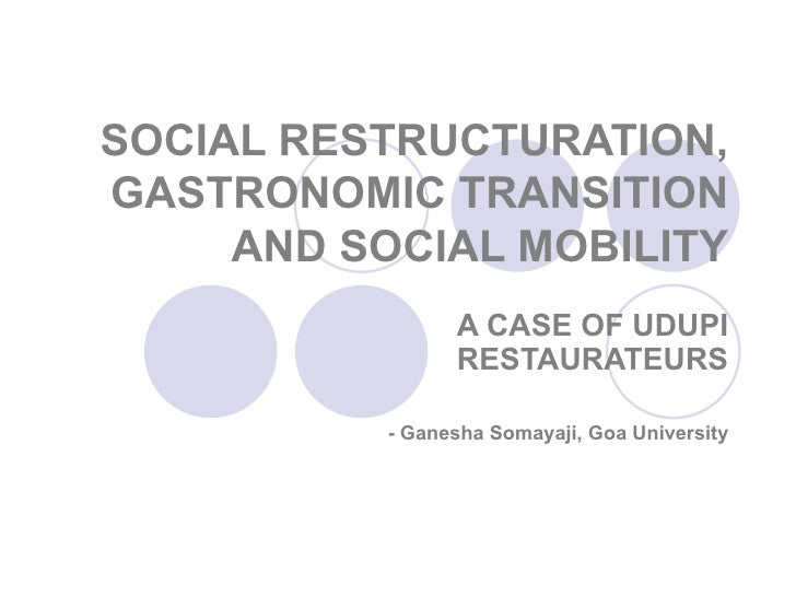 SOCIAL RESTRUCTURATION, GASTRONOMIC TRANSITION AND SOCIAL MOBILITY A CASE OF UDUPI RESTAURATEURS - Ganesha Somayaji, Goa U...