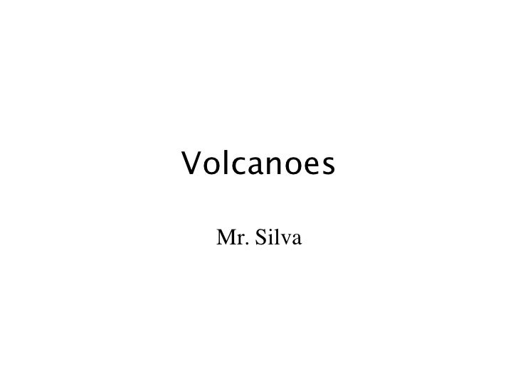 Volcanoes  Mr. Silva