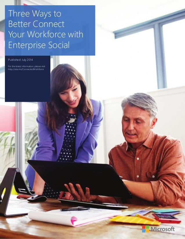 Three Ways to  Better Connect  Your Workforce with  Enterprise Social  Published: July 2014  For the latest information, p...