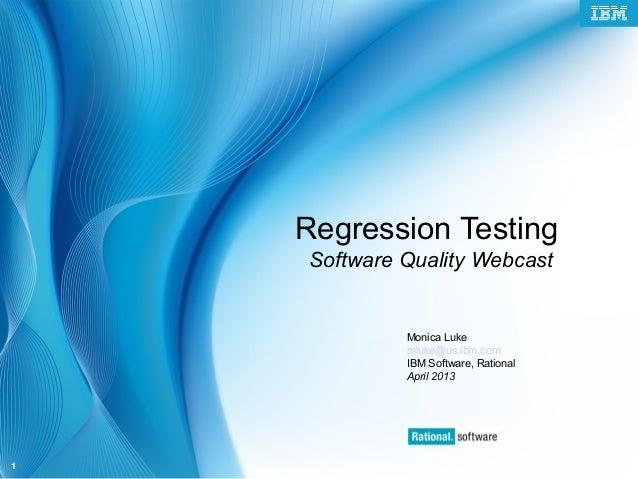 © 2006 IBM Corporation1Regression TestingSoftware Quality WebcastMonica Lukemluke@us.ibm.comIBM Software, RationalApril 2013