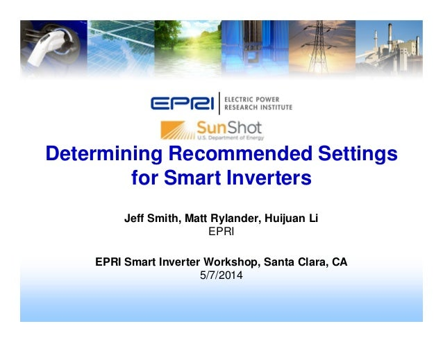 Jeff Smith, Matt Rylander, Huijuan Li EPRI EPRI Smart Inverter Workshop, Santa Clara, CA 5/7/2014 Determining Recommended ...