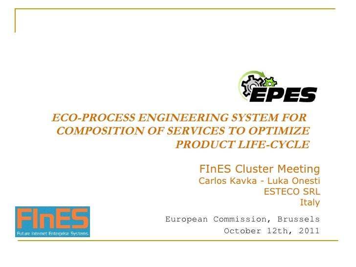 ECO-PROCESS ENGINEERING SYSTEM FOR  COMPOSITION OF SERVICES TO OPTIMIZE PRODUCT LIFE-CYCLE FInES Cluster Meeting Carlos Ka...