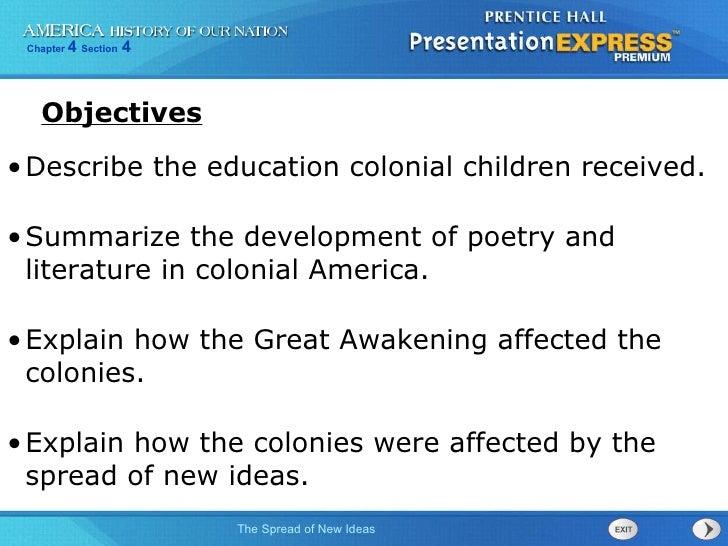 <ul><li>Describe the education colonial children received. </li></ul><ul><li>Summarize the development of poetry and liter...