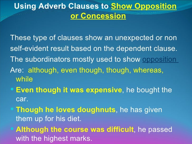 adverb clauses What is an adverb clause what is a subordinating conjunction what are the different types of adverb clauses find out the answers to these questions in this english lesson, and improve your grammar and your writing i have written an overview of adverb clauses that you can read and print out.
