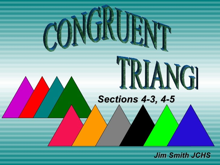 CONGRUENT TRIANGLES Jim Smith JCHS Sections 4-3, 4-5