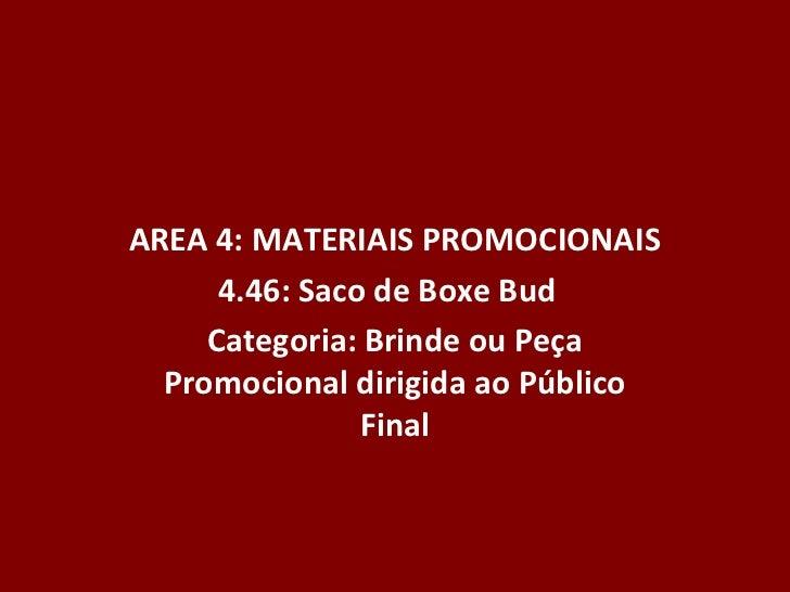 AREA 4: MATERIAIS PROMOCIONAIS      4.46: Saco de Boxe Bud     Categoria: Brinde ou Peça  Promocional dirigida ao Público ...