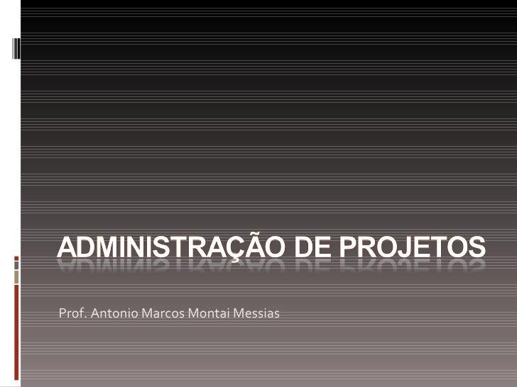 <ul><li>Prof. Antonio Marcos Montai Messias </li></ul>