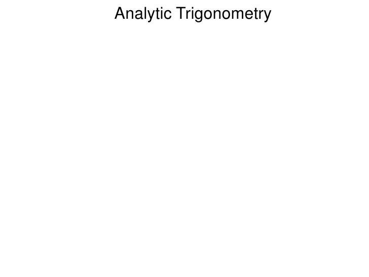 Analytic Trigonometry<br />