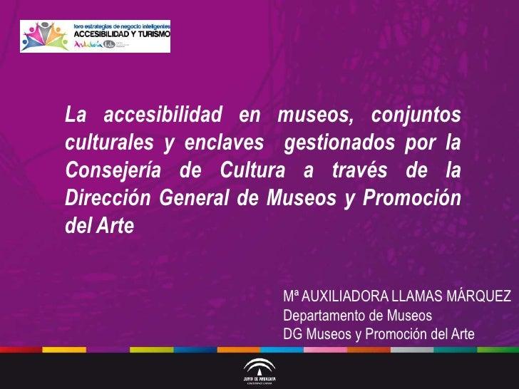 La accesibilidad en museos, conjuntosculturales y enclaves gestionados por laConsejería de Cultura a través de laDirección...