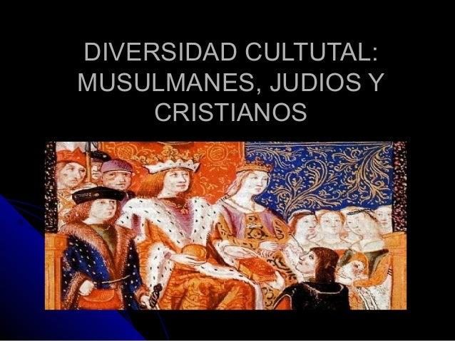DIVERSIDAD CULTUTAL:DIVERSIDAD CULTUTAL:MUSULMANES, JUDIOS YMUSULMANES, JUDIOS YCRISTIANOSCRISTIANOS