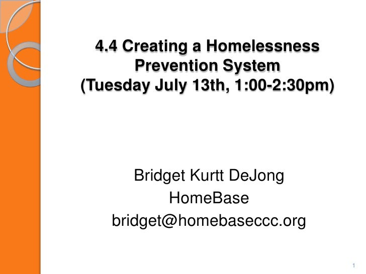 4.4 Creating a Homelessness Prevention System (Tuesday July 13th, 1:00-2:30pm)<br />Bridget Kurtt DeJong <br />HomeBase<br...