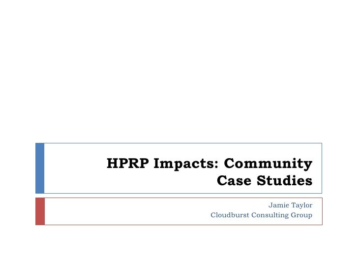 HPRP Impacts: Community Case Studies <br />Jamie Taylor<br />Cloudburst Consulting Group<br />