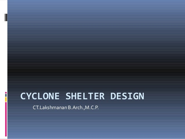 CYCLONE SHELTER DESIGN  CT.Lakshmanan B.Arch.,M.C.P.