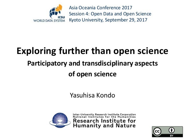 Exploring further than open science Participatory and transdisciplinary aspects of open science Yasuhisa Kondo Asia Oceani...