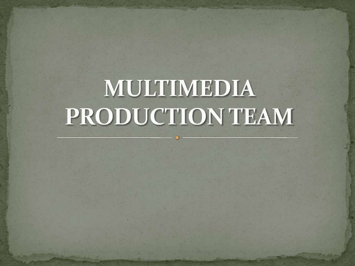 MULTIMEDIA PRODUCTION TEAM<br />