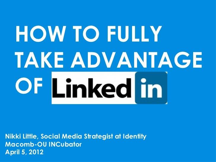 HOW TO FULLY   TAKE ADVANTAGE   OFNikki Little, Social Media Strategist at IdentityMacomb-OU INCubatorApril 5, 2012