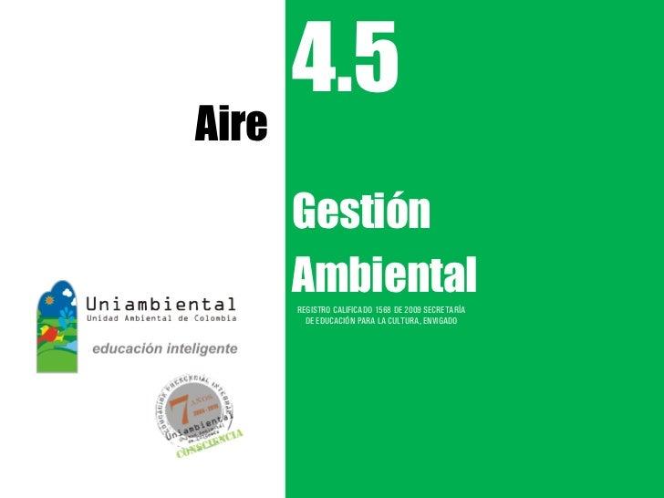 4.5Aire       Gestión       Ambiental       REGISTRO CALIFICADO 1568 DE 2009 SECRETARÍA         DE EDUCACIÓN PARA LA CULTU...