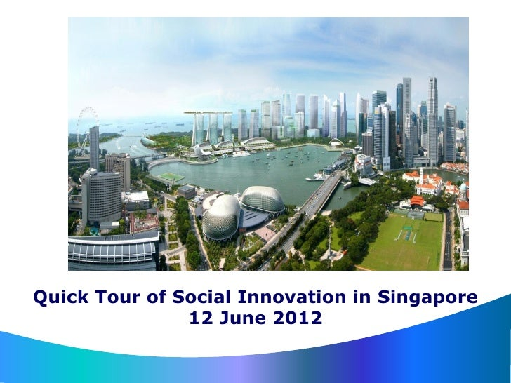 Quick Tour of Social Innovation in Singapore               12 June 2012