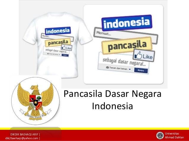 DIKDIK BAEHAQI ARIF |dik2baehaqi@yahoo.com |UniversitasAhmad DahlanPancasila Dasar NegaraIndonesia
