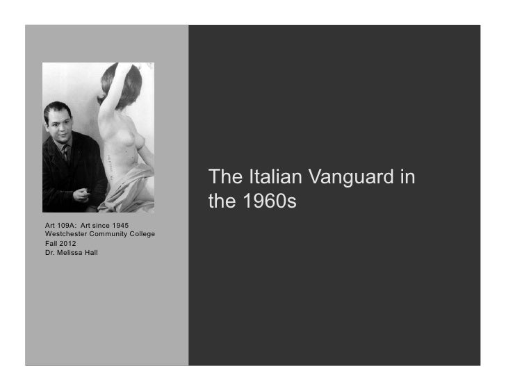 The Italian Vanguard in                                the 1960sArt 109A: Art since 1945Westchester Community CollegeFall ...