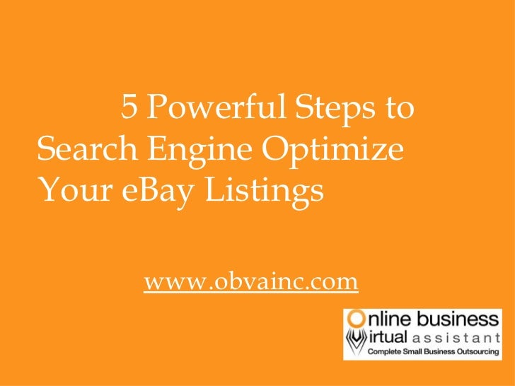 <ul><li>5 Powerful Steps to Search Engine Optimize Your eBay Listings  </li></ul><ul><li>www.obvainc.com </li></ul>