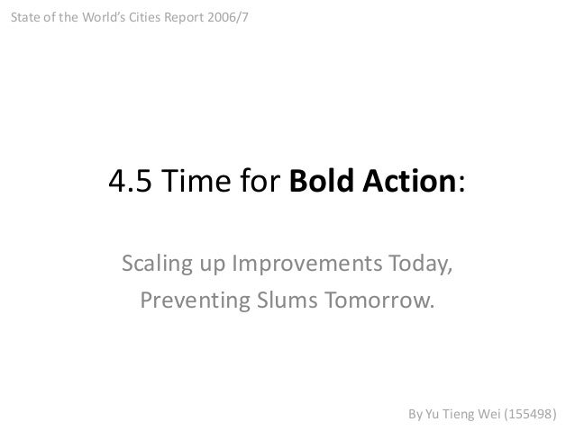 4.5 Time for Bold Action: Scaling up Improvements Today, Preventing Slums Tomorrow. State of the World's Cities Report 200...