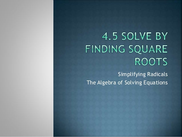 Simplifying Radicals The Algebra of Solving Equations