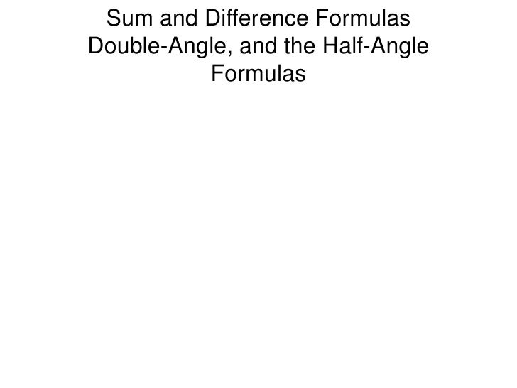 Sum and Difference Formulas Double-Angle, and the Half-Angle Formulas<br />