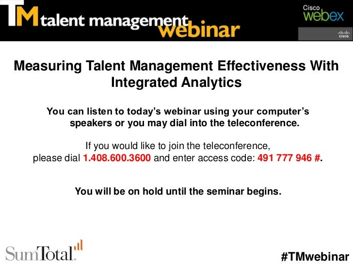 Measuring Talent Management Effectiveness With              Integrated Analytics     You can listen to today's webinar usi...