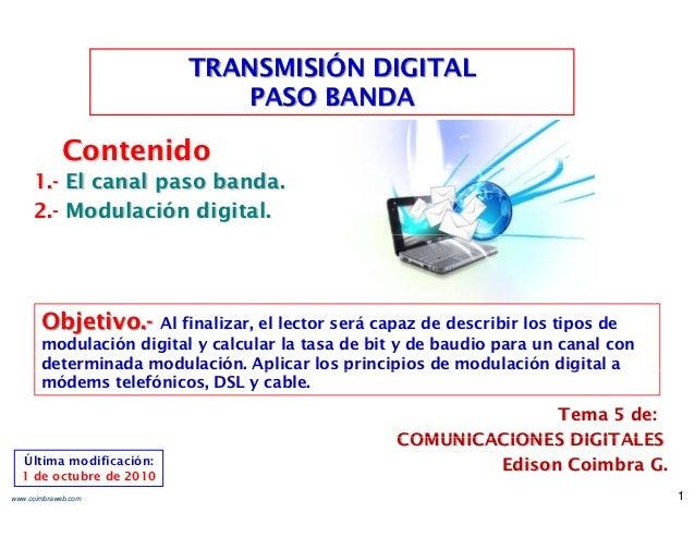 TRANSMISIÓN DIGITAL                            PASO BANDA             Contenido     1.- El canal paso banda.     2.- Modul...