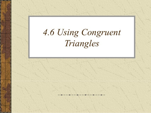 4.6 Using Congruent Triangles