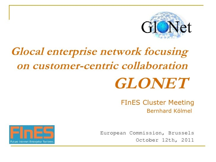 Glocal enterprise network focusing on customer-centric collaboration  GLONET FInES Cluster Meeting Bernhard Kölmel   Europ...
