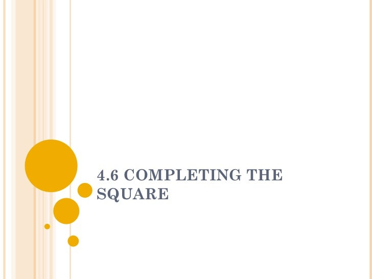 4.6 COMPLETING THE SQUARE