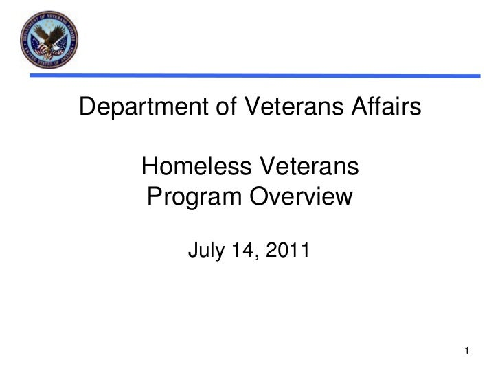 1<br />Department of Veterans AffairsHomeless Veterans Program Overview<br />July 14, 2011<br />