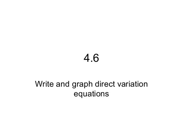 4.6 Write and graph direct variation equations