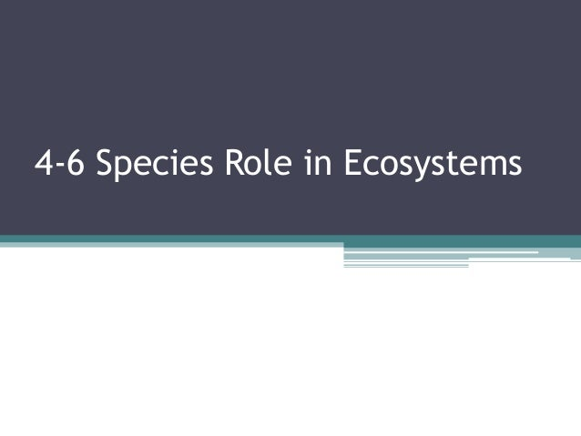 4-6 Species Role in Ecosystems