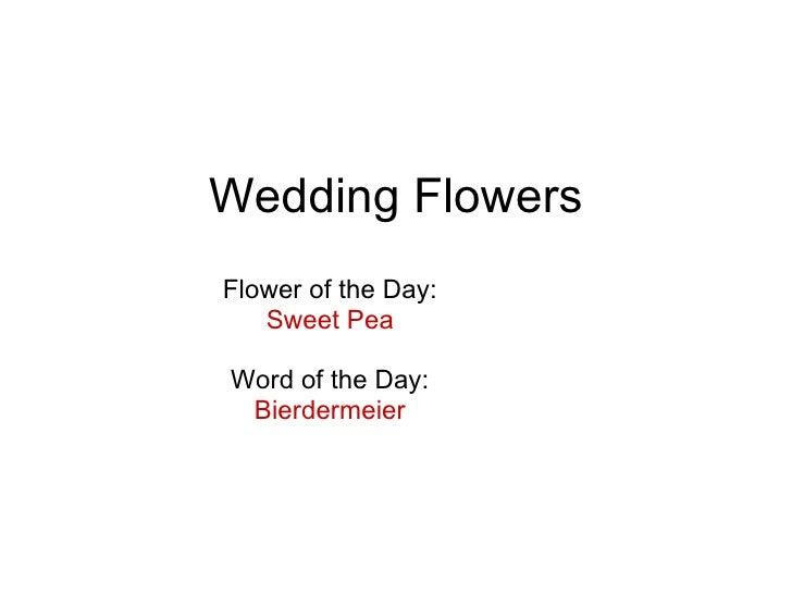 Wedding Flowers Flower of the Day: Sweet Pea Word of the Day: Bierdermeier