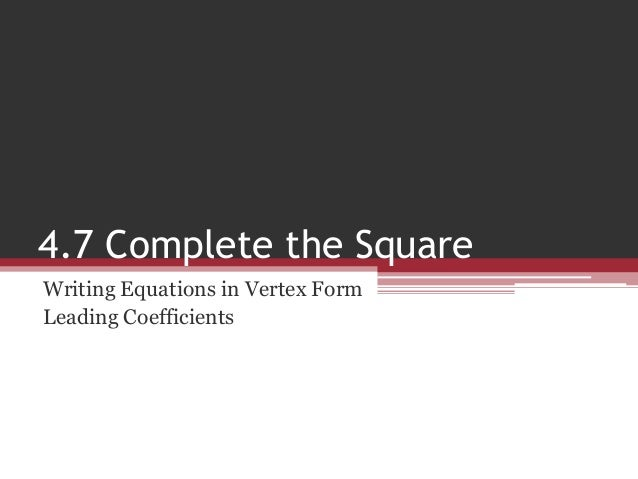 write in vertex form Putting functions into vertex form as a reminder, here's a quadratic function in vertex  write the perfect square as a square, and combine the – 23 +27 to.
