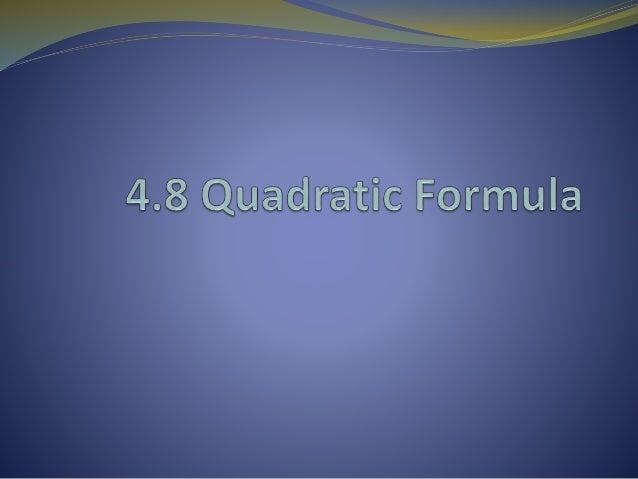 2 4 2 b b ac x a     The Quadratic Formula 2 0ax bx c  