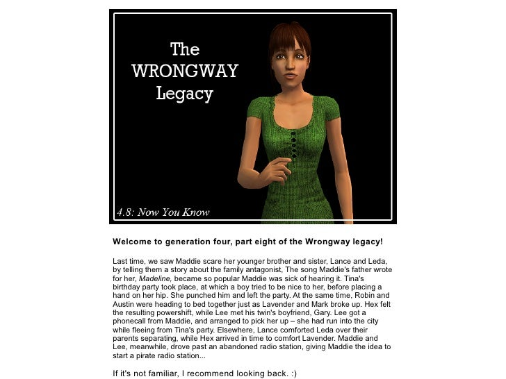 Welcome to generation four, part eight of the Wrongway legacy!Last time, we saw Maddie scare her younger brother and siste...
