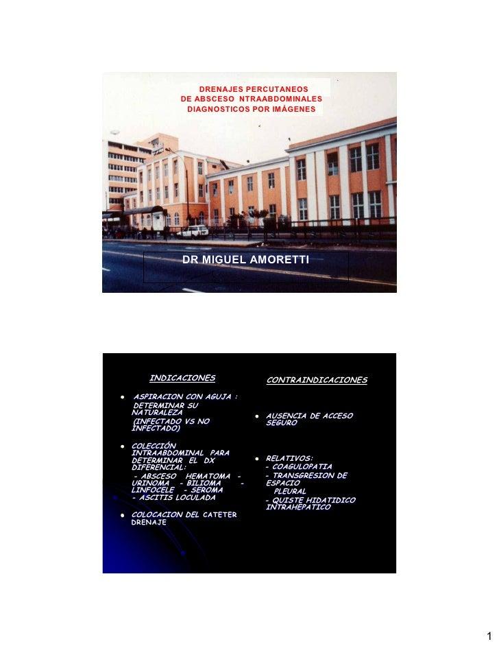 DRENAJES PERCUTANEOS           DE ABSCESO NTRAABDOMINALES            DIAGNOSTICOS POR IMÁGENES                DR MIGUEL AM...