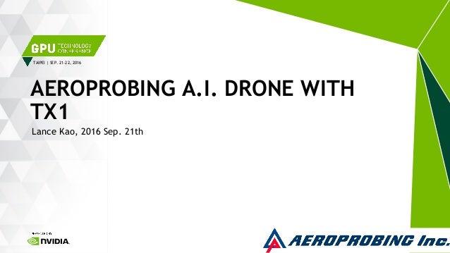 TAIPEI | SEP. 21-22, 2016 Lance Kao, 2016 Sep. 21th AEROPROBING A.I. DRONE WITH TX1