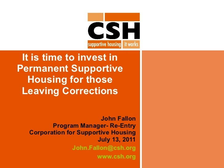 It is time to invest in Permanent Supportive Housing for those Leaving Corrections John Fallon Program Manager- Re-Entry C...